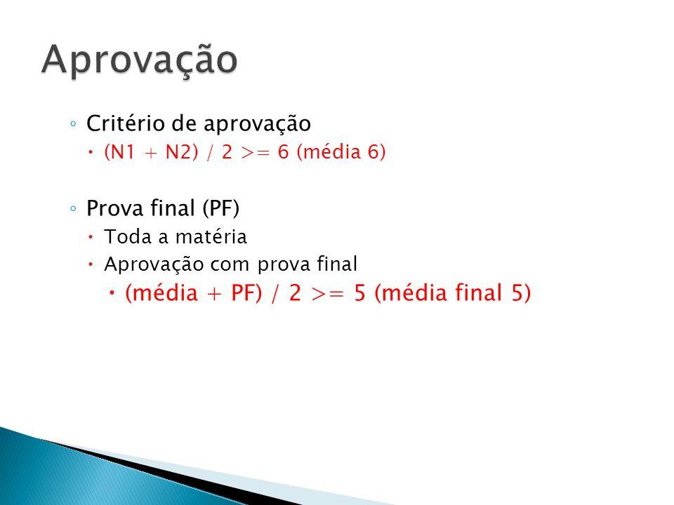 ◦ Critério de aprovação  (N1 + N2) / 2 >= 6 (média 6) ◦ Prova final (PF)  Toda a matéria  Aprovação com prova final  (média + PF) / 2 >= 5 (média final 5)