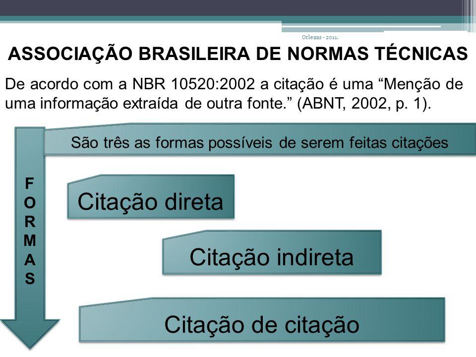 ASSOCIAÇÃO BRASILEIRA DE NORMAS TÉCNICAS De acordo com a NBR 10520:2002 a citação é uma Menção de uma informação extraída de outra fonte. (ABNT, 2002, p.