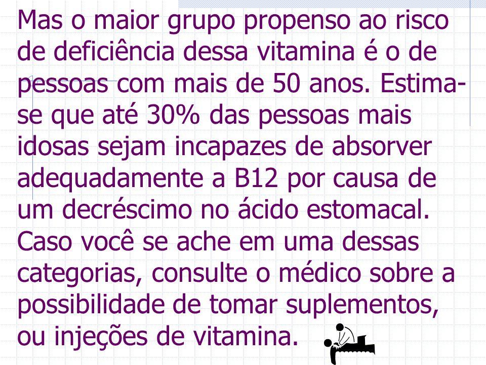 Além dos vegetarianos estritos, há certos grupos de pessoas que provavelmente poderão sofrer de deficiência de vitamina B12, incluindo mulheres grávid