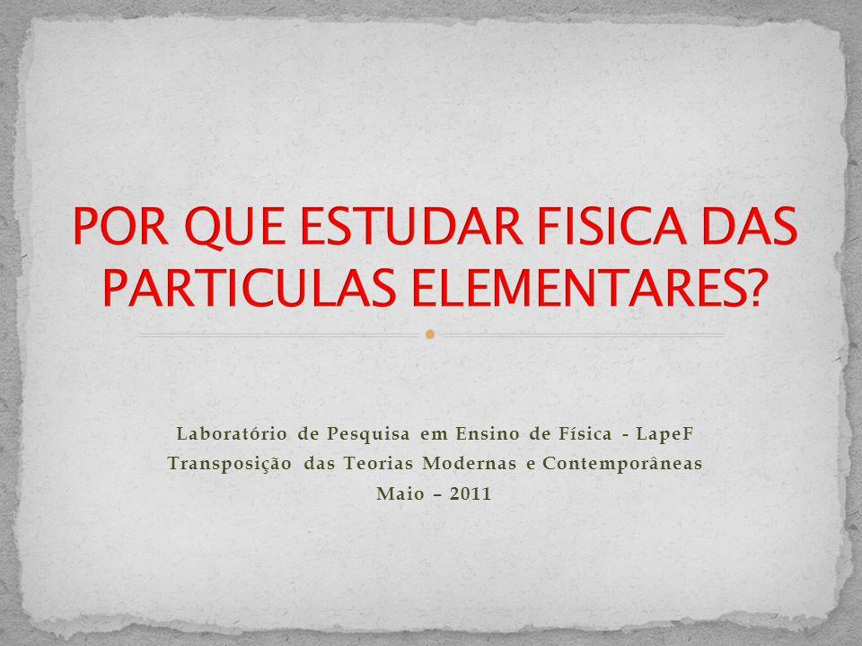 Laboratório de Pesquisa em Ensino de Física - LapeF Transposição das Teorias Modernas e Contemporâneas Maio – 2011