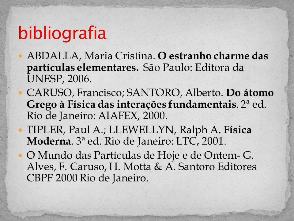  ABDALLA, Maria Cristina. O estranho charme das partículas elementares. São Paulo: Editora da UNESP, 2006.  CARUSO, Francisco; SANTORO, Alberto. Do