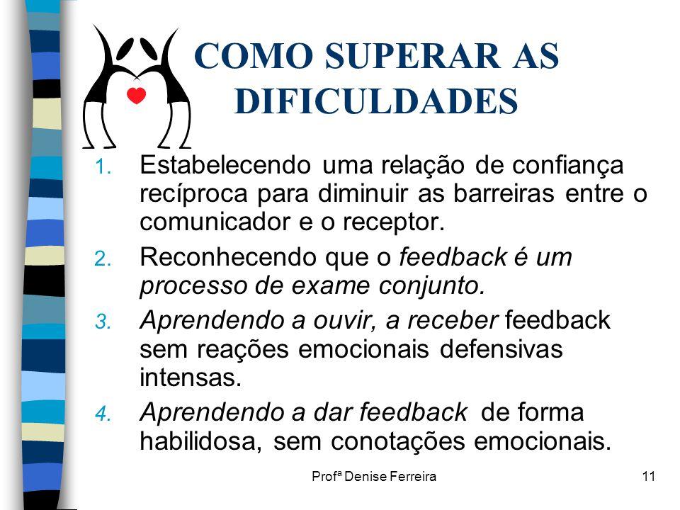 Profª Denise Ferreira11 COMO SUPERAR AS DIFICULDADES 1. Estabelecendo uma relação de confiança recíproca para diminuir as barreiras entre o comunicado