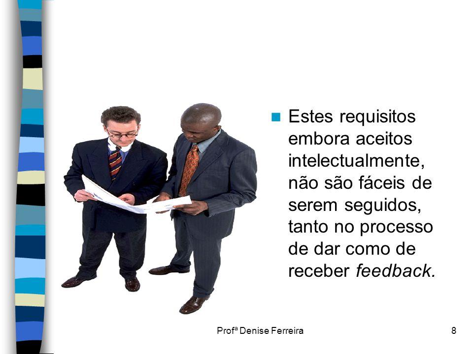 Profª Denise Ferreira8  Estes requisitos embora aceitos intelectualmente, não são fáceis de serem seguidos, tanto no processo de dar como de receber