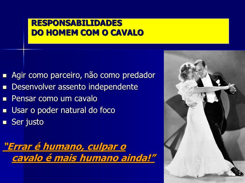 RESPONSABILIDADES DO HOMEM COM O CAVALO  Agir como parceiro, não como predador  Desenvolver assento independente  Pensar como um cavalo  Usar o po
