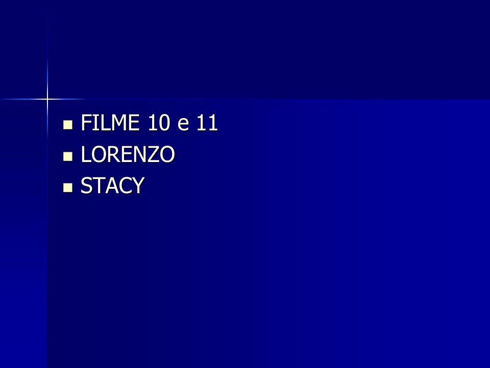  FILME 10 e 11  LORENZO  STACY