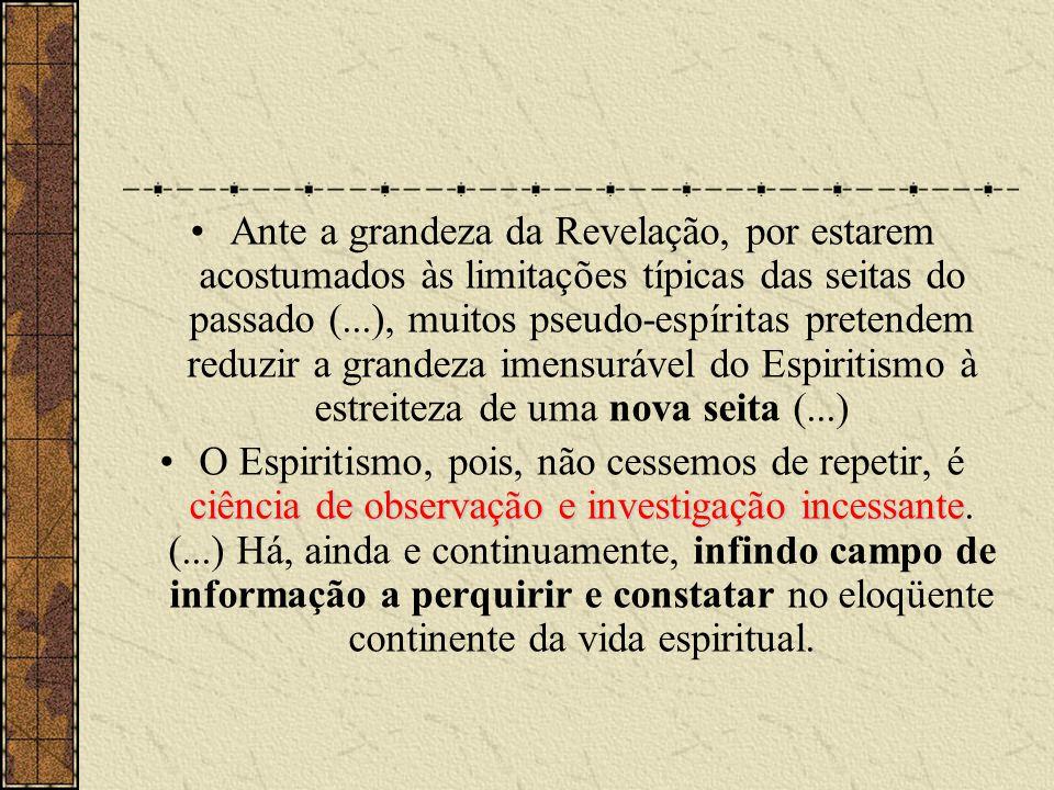 •Ante a grandeza da Revelação, por estarem acostumados às limitações típicas das seitas do passado (...), muitos pseudo-espíritas pretendem reduzir a