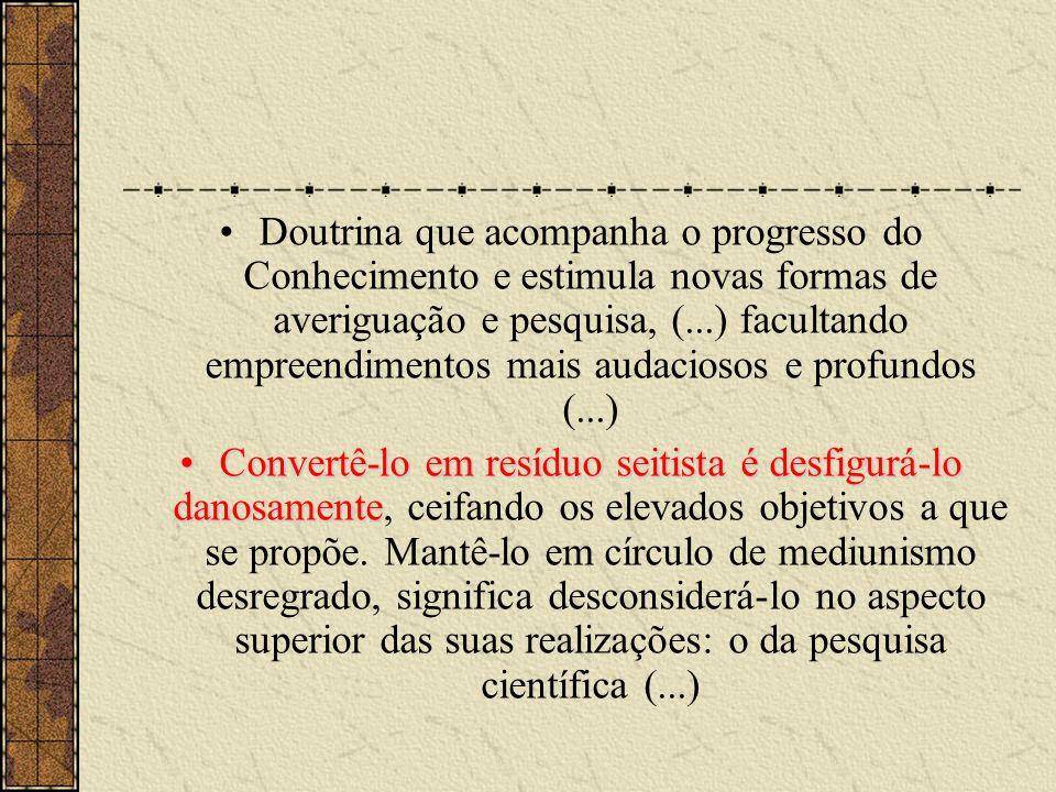 •Doutrina que acompanha o progresso do Conhecimento e estimula novas formas de averiguação e pesquisa, (...) facultando empreendimentos mais audacioso