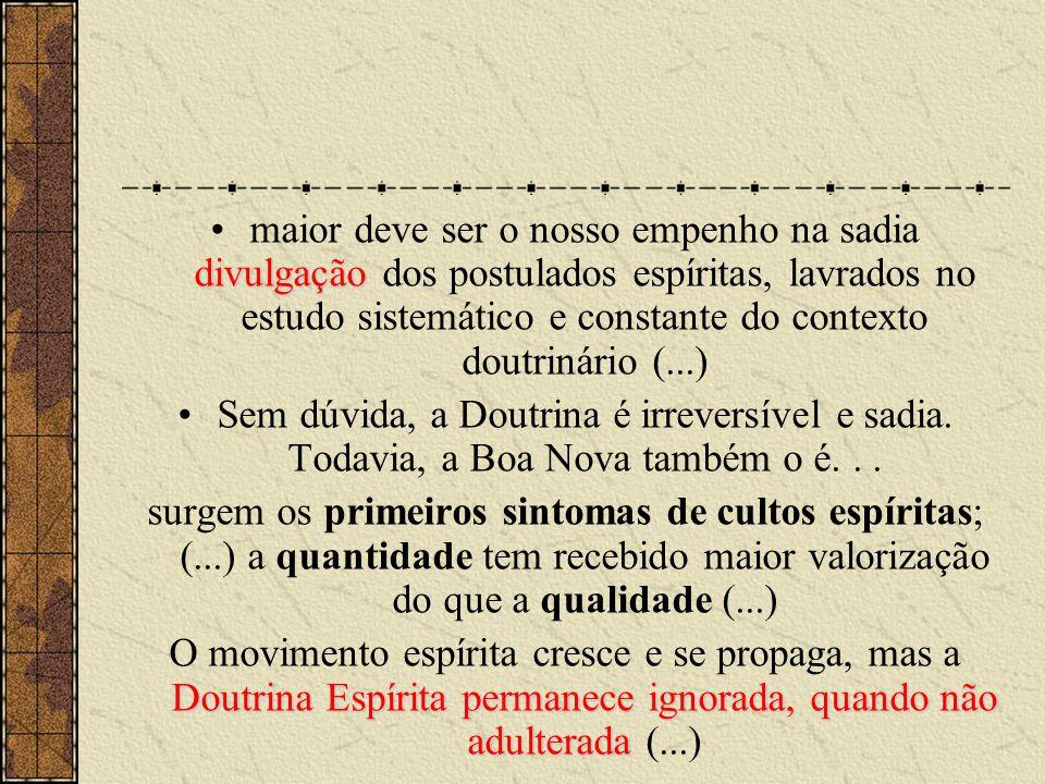 divulgação •maior deve ser o nosso empenho na sadia divulgação dos postulados espíritas, lavrados no estudo sistemático e constante do contexto doutri