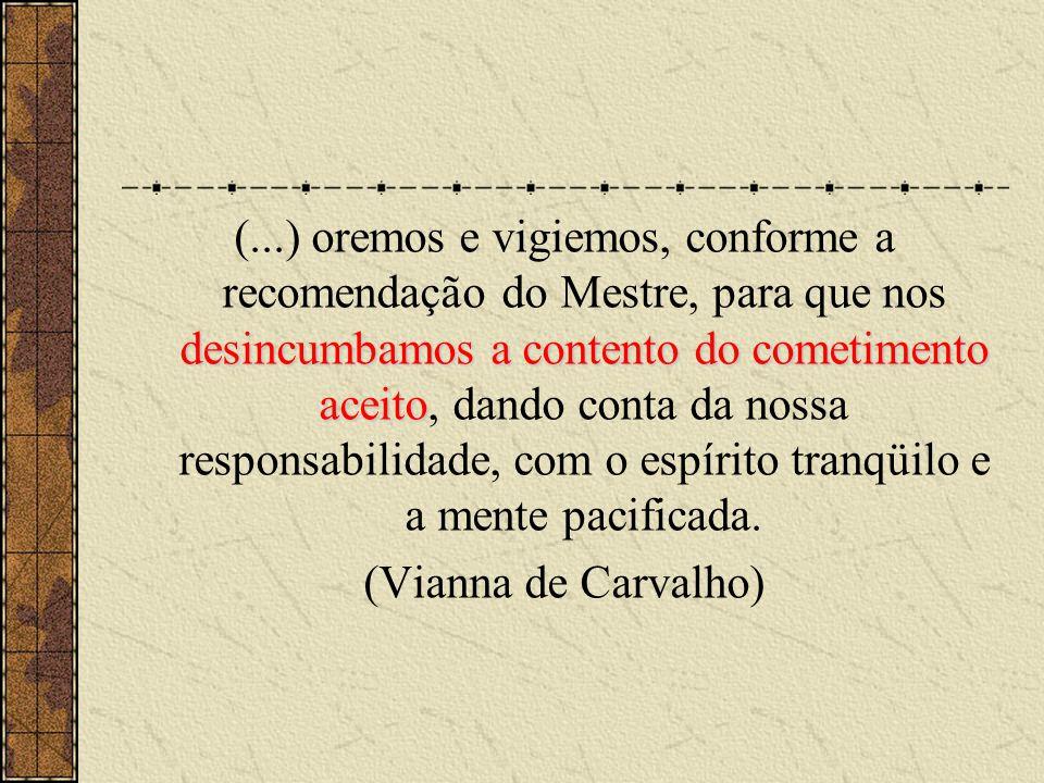 desincumbamos a contento do cometimento aceito (...) oremos e vigiemos, conforme a recomendação do Mestre, para que nos desincumbamos a contento do co