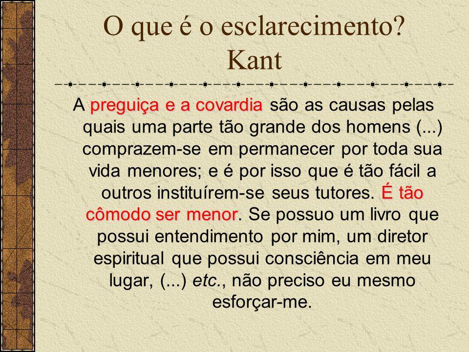 O que é o esclarecimento? Kant preguiça e a covardia É tão cômodo ser menor A preguiça e a covardia são as causas pelas quais uma parte tão grande dos