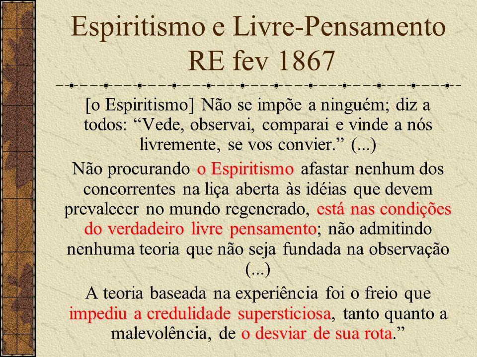 """Espiritismo e Livre-Pensamento RE fev 1867 [o Espiritismo] Não se impõe a ninguém; diz a todos: """"Vede, observai, comparai e vinde a nós livremente, se"""