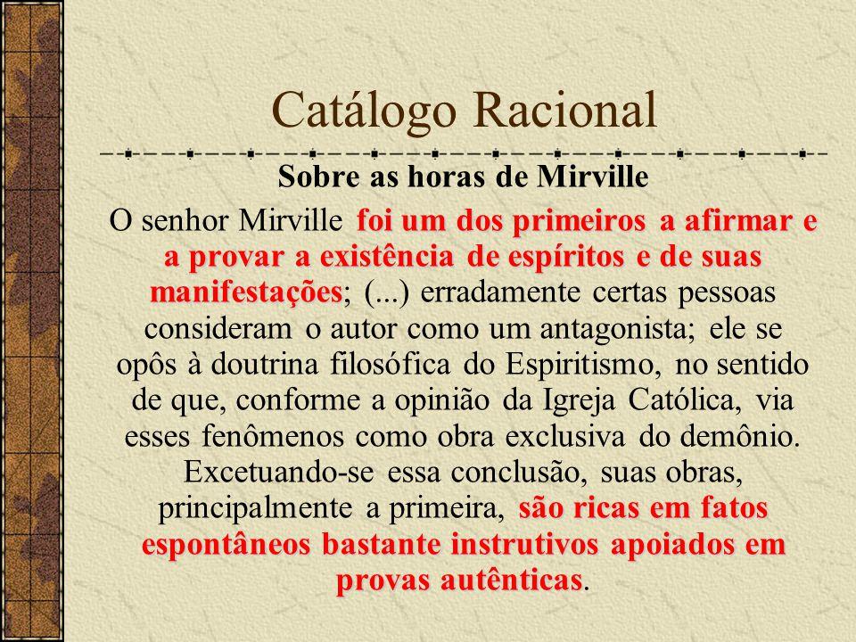 Catálogo Racional Sobre as horas de Mirville foi um dos primeiros a afirmar e a provar a existência de espíritos e de suas manifestações são ricas em