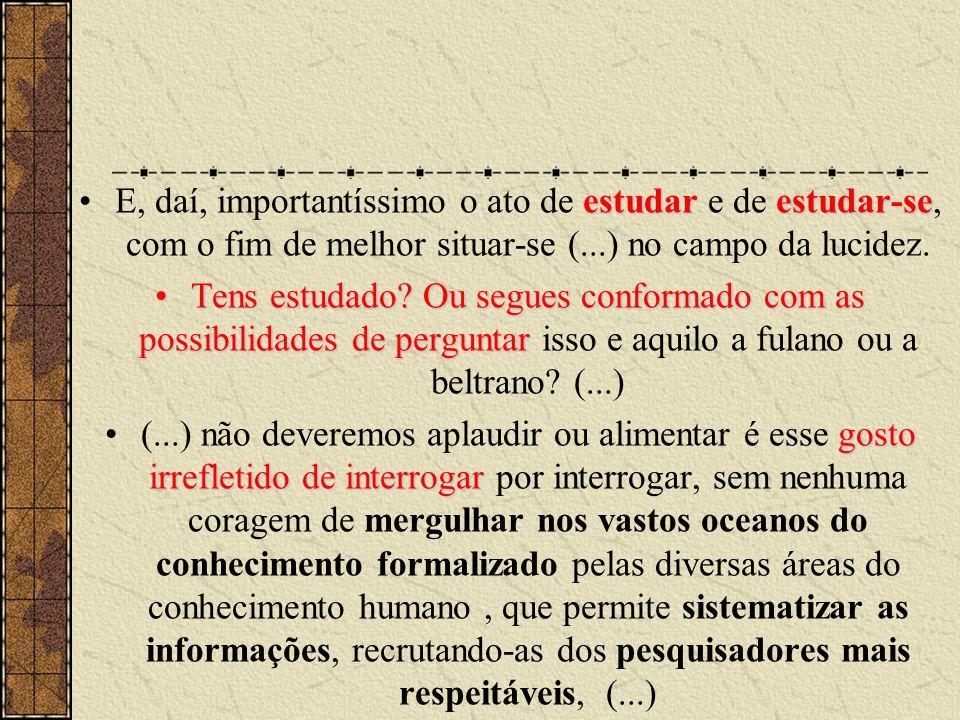estudarestudar-se •E, daí, importantíssimo o ato de estudar e de estudar-se, com o fim de melhor situar-se (...) no campo da lucidez. •Tens estudado?