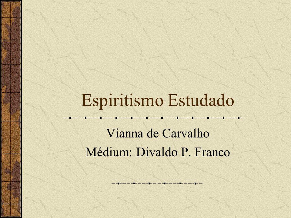 Espiritismo Estudado Vianna de Carvalho Médium: Divaldo P. Franco