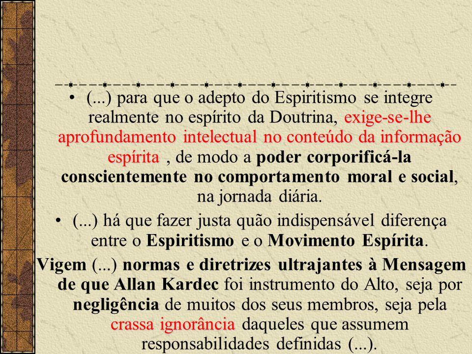 exige-se-lhe aprofundamento intelectual no conteúdo da informação espírita •(...) para que o adepto do Espiritismo se integre realmente no espírito da