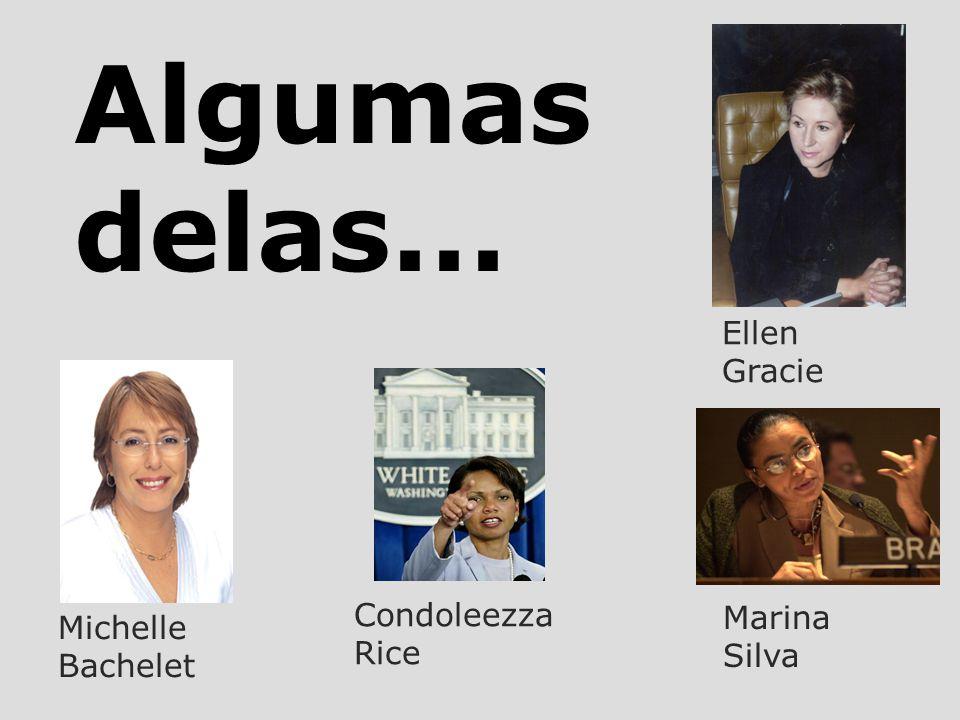 Michelle Bachelet Ellen Gracie Condoleezza Rice Marina Silva Algumas delas...