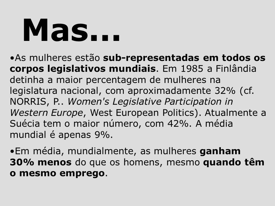 Mas...•As mulheres estão sub-representadas em todos os corpos legislativos mundiais.