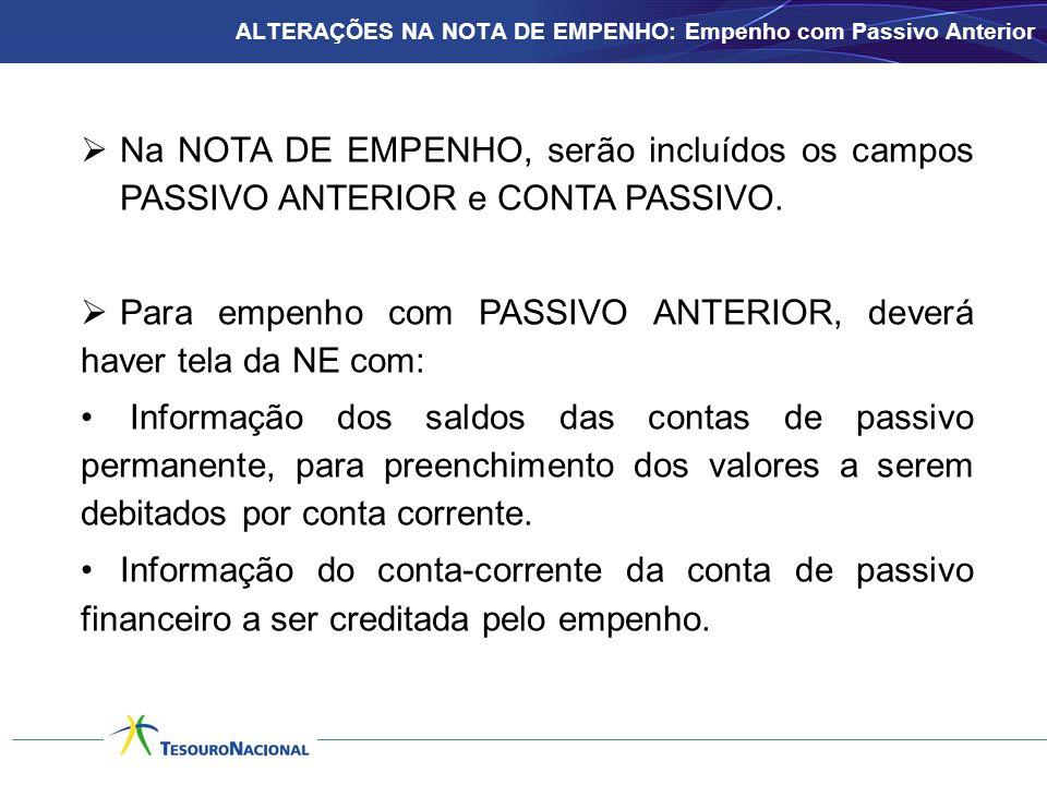  Na NOTA DE EMPENHO, serão incluídos os campos PASSIVO ANTERIOR e CONTA PASSIVO.  Para empenho com PASSIVO ANTERIOR, deverá haver tela da NE com: •