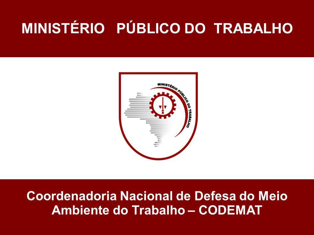 Te MINISTÉRIO PÚBLICO DO TRABALHO Coordenadoria Nacional de Defesa do Meio Ambiente do Trabalho – CODEMAT