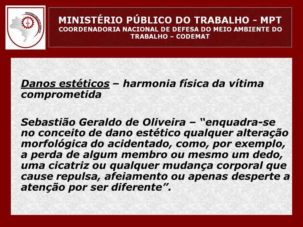 """• Danos estéticos – harmonia física da vítima comprometida • • Sebastião Geraldo de Oliveira – """"enquadra-se no conceito de dano estético qualquer alte"""