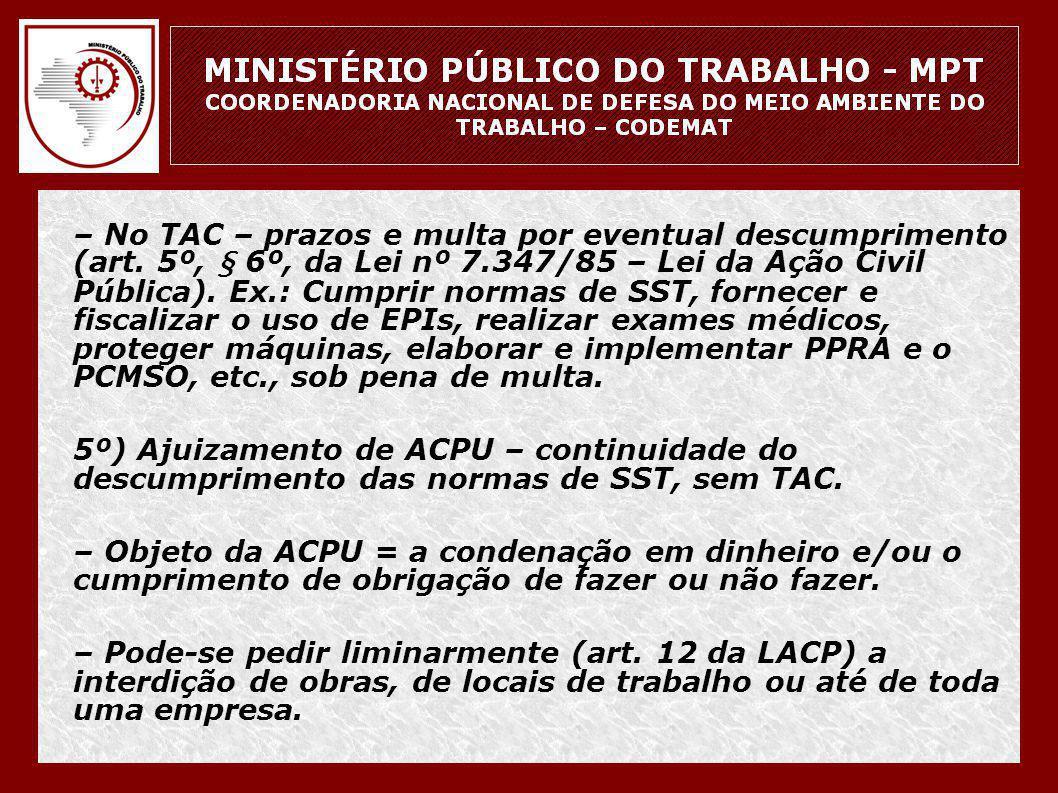 • – No TAC – prazos e multa por eventual descumprimento (art. 5º, § 6º, da Lei nº 7.347/85 – Lei da Ação Civil Pública). Ex.: Cumprir normas de SST, f