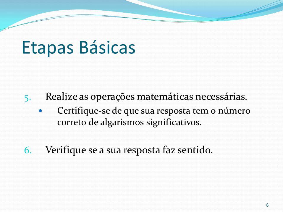8 5. Realize as operações matemáticas necessárias.  Certifique-se de que sua resposta tem o número correto de algarismos significativos. 6. Verifique