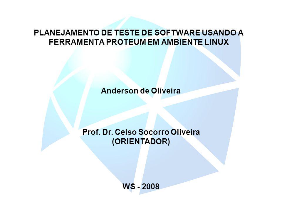 PLANEJAMENTO DE TESTE DE SOFTWARE USANDO A FERRAMENTA PROTEUM EM AMBIENTE LINUX Prof. Dr. Celso Socorro Oliveira (ORIENTADOR) Anderson de Oliveira WS