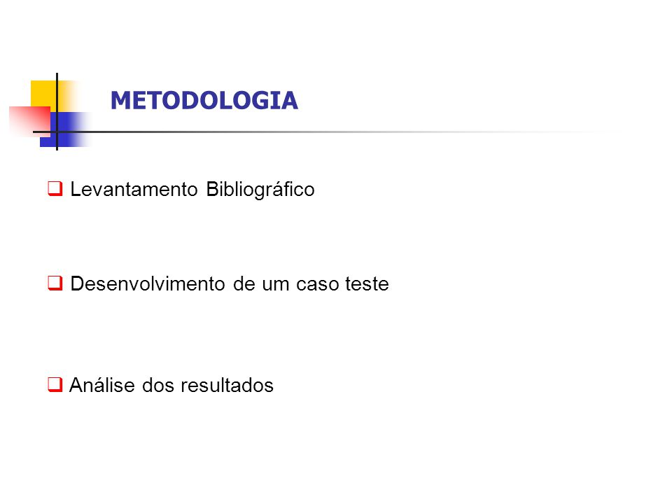 METODOLOGIA  Levantamento Bibliográfico  Desenvolvimento de um caso teste  Análise dos resultados