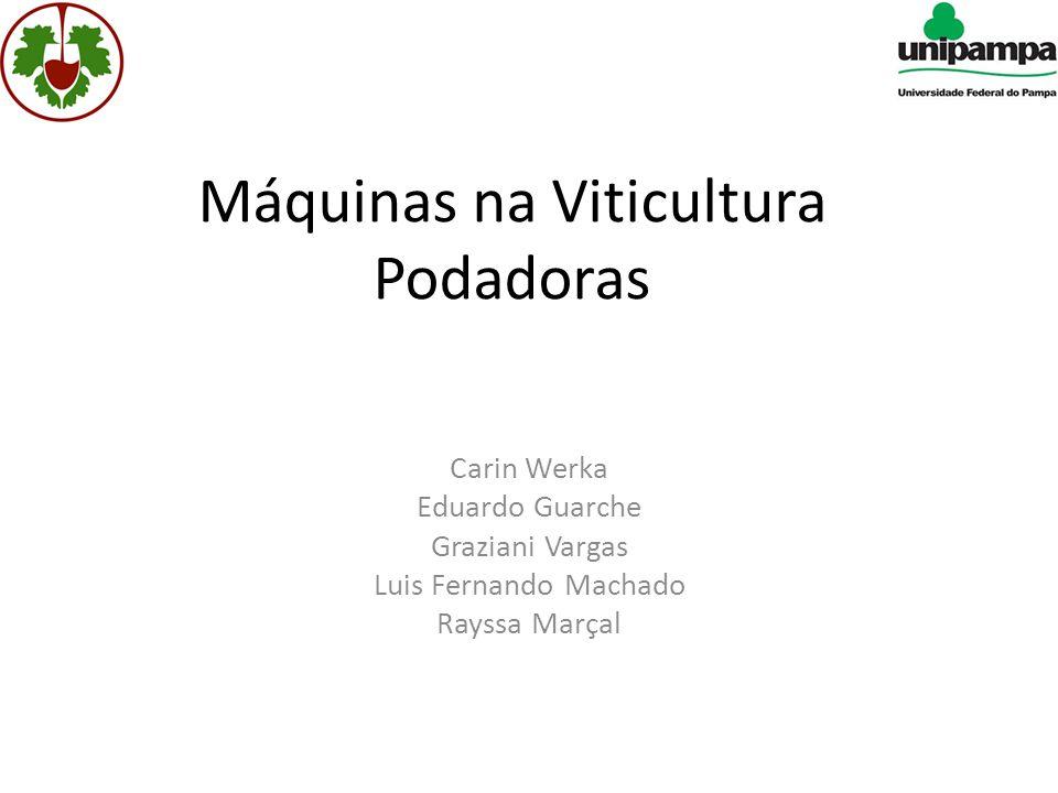 Máquinas na Viticultura Podadoras Carin Werka Eduardo Guarche Graziani Vargas Luis Fernando Machado Rayssa Marçal
