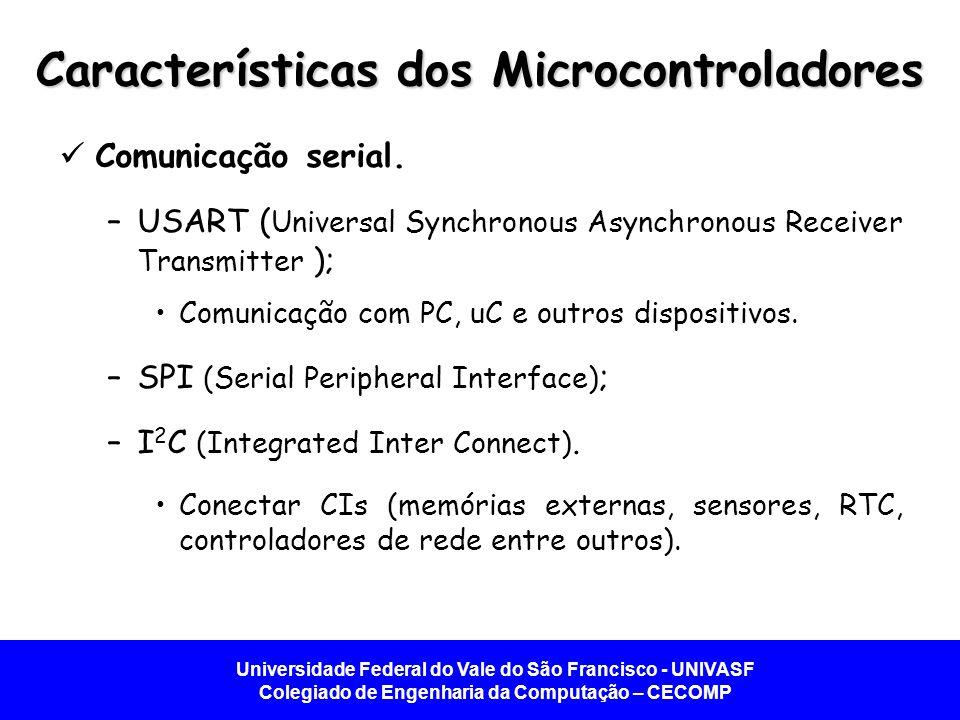Universidade Federal do Vale do São Francisco - UNIVASF Colegiado de Engenharia da Computação – CECOMP Características dos Microcontroladores  Comunicação serial.