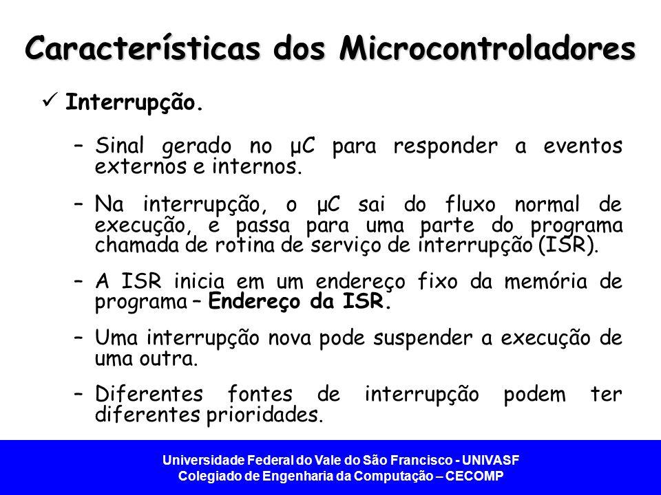 Universidade Federal do Vale do São Francisco - UNIVASF Colegiado de Engenharia da Computação – CECOMP Características dos Microcontroladores  Interrupção.