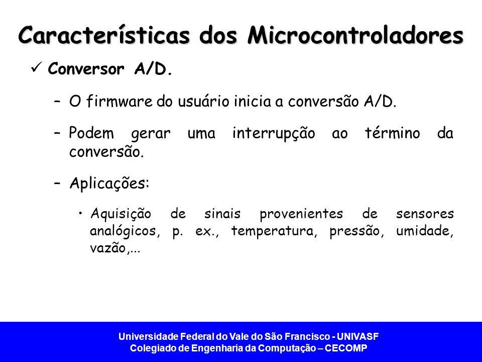 Universidade Federal do Vale do São Francisco - UNIVASF Colegiado de Engenharia da Computação – CECOMP Características dos Microcontroladores  Conversor A/D.