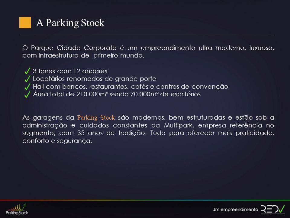 A Parking Stock O Parque Cidade Corporate é um empreendimento ultra moderno, luxuoso, com infraestrutura de primeiro mundo.