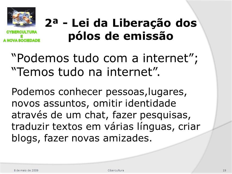 """2ª - Lei da Liberação dos pólos de emissão """"Podemos tudo com a internet""""; """"Temos tudo na internet"""". Podemos conhecer pessoas,lugares, novos assuntos,"""