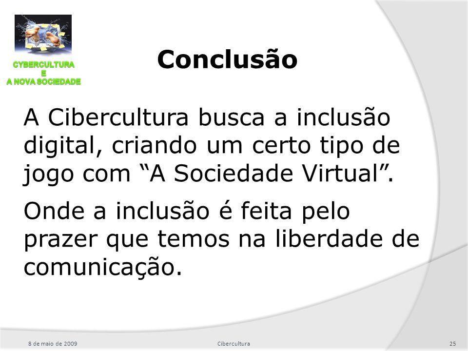 """A Cibercultura busca a inclusão digital, criando um certo tipo de jogo com """"A Sociedade Virtual"""". Onde a inclusão é feita pelo prazer que temos na lib"""