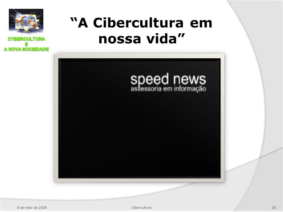 """A Cibercultura em nossa vida"" 8 de maio de 200926Cibercultura"