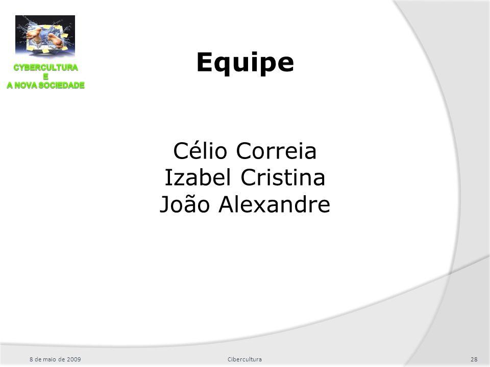 Equipe Célio Correia Izabel Cristina João Alexandre 8 de maio de 200928Cibercultura