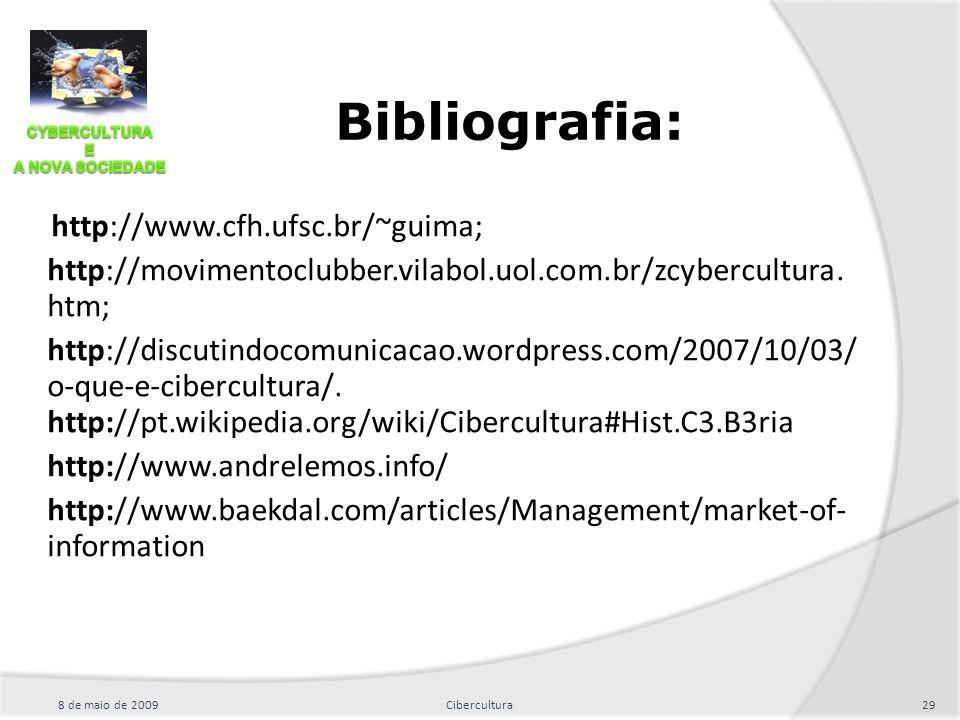 Bibliografia: http://www.cfh.ufsc.br/~guima; http://movimentoclubber.vilabol.uol.com.br/zcybercultura. htm; http://discutindocomunicacao.wordpress.com