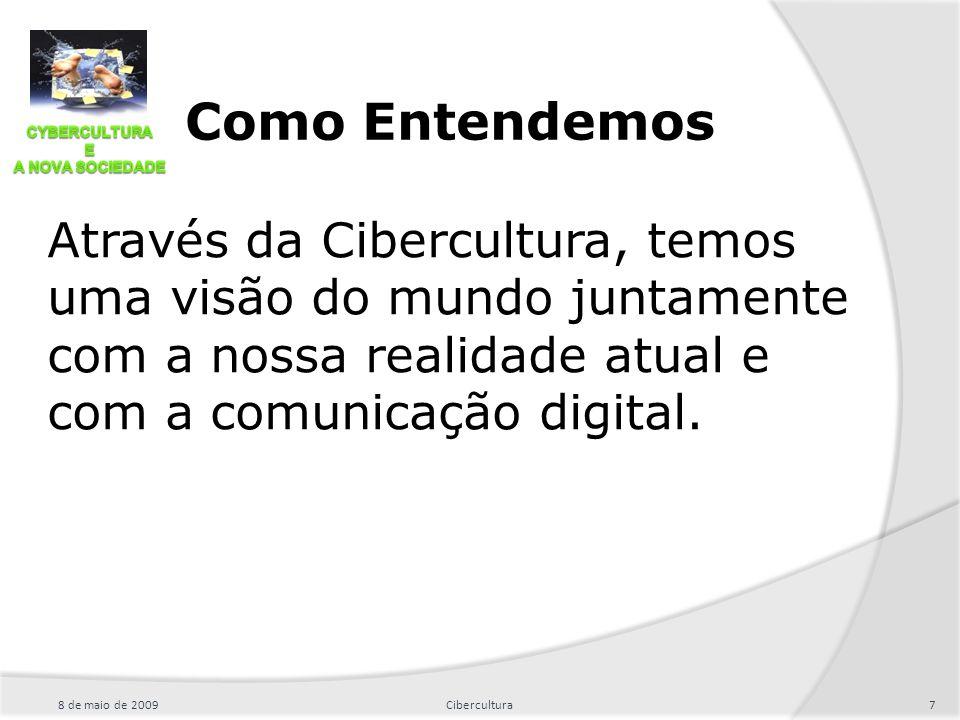 Como Entendemos Através da Cibercultura, temos uma visão do mundo juntamente com a nossa realidade atual e com a comunicação digital. 8 de maio de 200