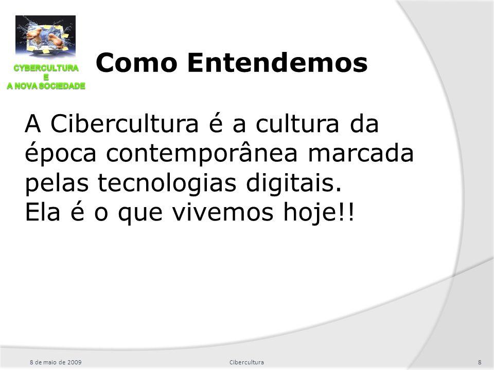 A Cibercultura é a cultura da época contemporânea marcada pelas tecnologias digitais. Ela é o que vivemos hoje!! 8 de maio de 20098Cibercultura Como E