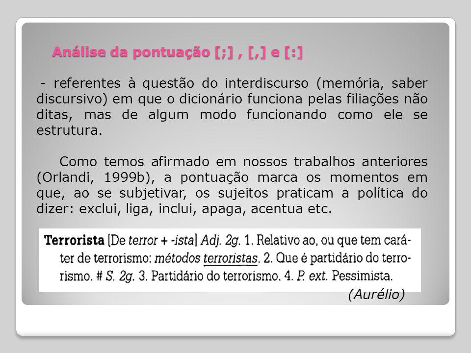 Análise da pontuação [;], [,] e [:] Análise da pontuação [;], [,] e [:] - referentes à questão do interdiscurso (memória, saber discursivo) em que o dicionário funciona pelas filiações não ditas, mas de algum modo funcionando como ele se estrutura.