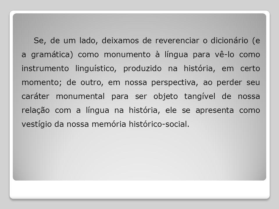 Posição SUJEITO–AUTOR  Nota de rodapé: De acordo com nossas reflexões, podemos dizer que o dicionário, na figura de seu autor, individualiza o saber sobre a língua de uma sociedade na história.