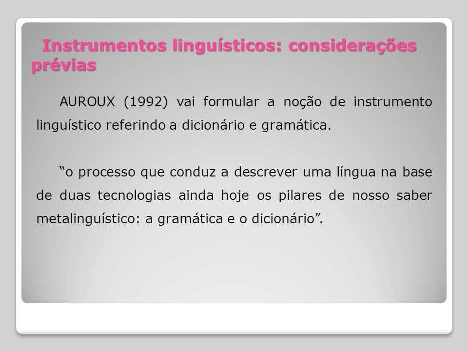 Instrumentos linguísticos: considerações prévias Instrumentos linguísticos: considerações prévias AUROUX (1992) vai formular a noção de instrumento linguístico referindo a dicionário e gramática.