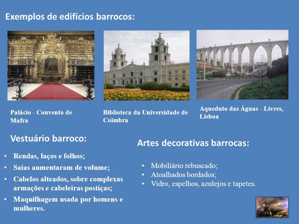Exemplos de edifícios barrocos: Palácio - Convento de Mafra Aqueduto das Águas - Livres, Lisboa Biblioteca da Universidade de Coimbra Vestuário barroc