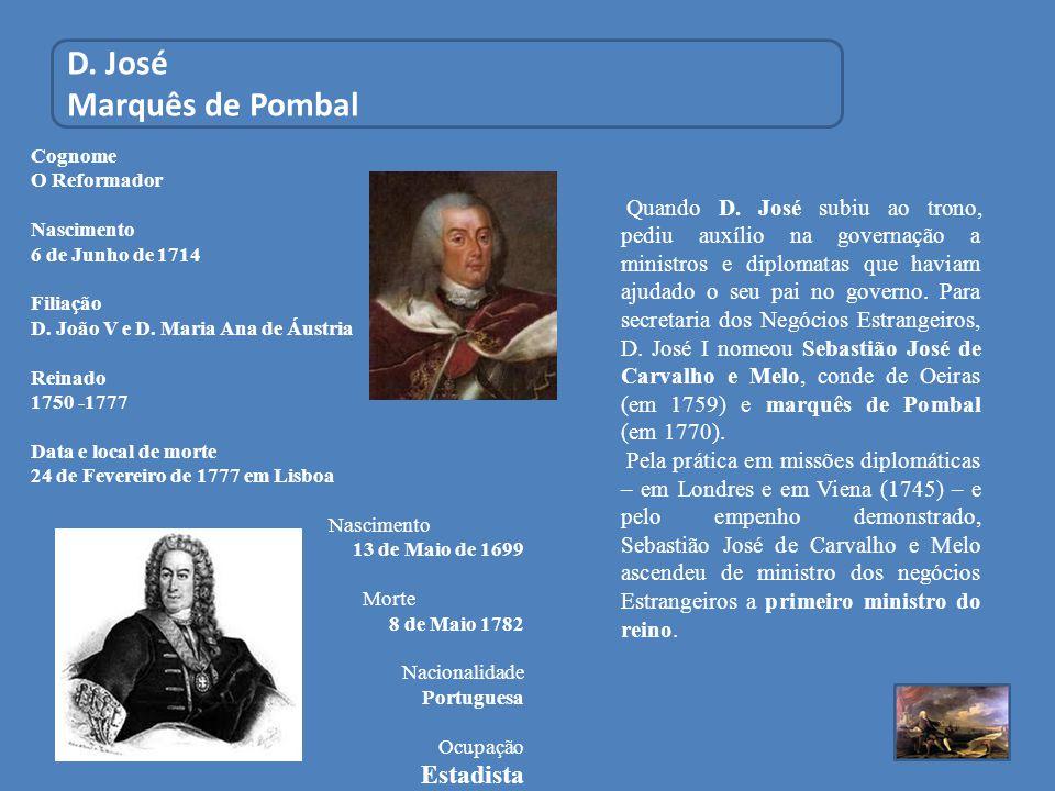 D. José Marquês de Pombal Cognome O Reformador Nascimento 6 de Junho de 1714 Filiação D. João V e D. Maria Ana de Áustria Reinado 1750 -1777 Data e lo