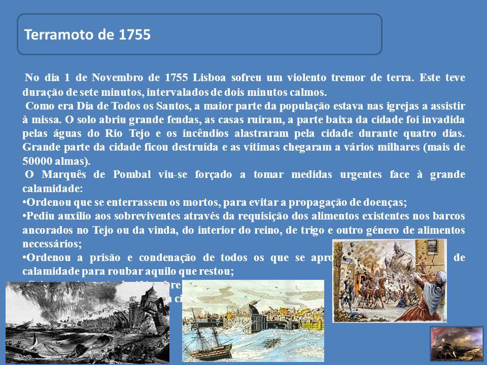 Terramoto de 1755 No dia 1 de Novembro de 1755 Lisboa sofreu um violento tremor de terra. Este teve duração de sete minutos, intervalados de dois minu
