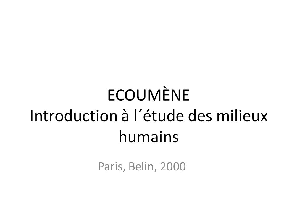 ECOUMÈNE Introduction à l´étude des milieux humains Paris, Belin, 2000