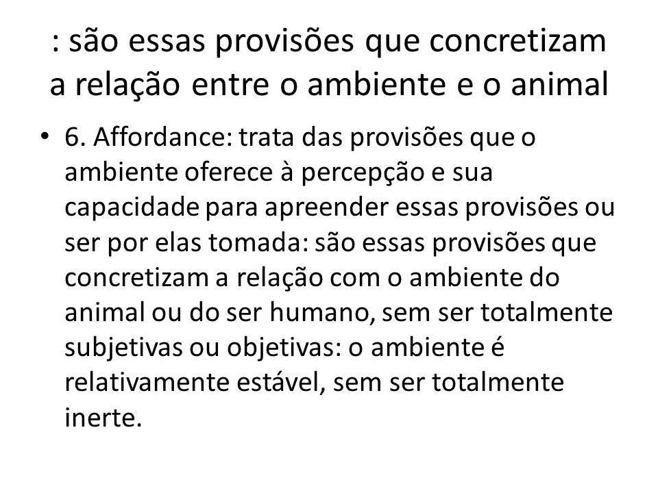 : são essas provisões que concretizam a relação entre o ambiente e o animal • 6.
