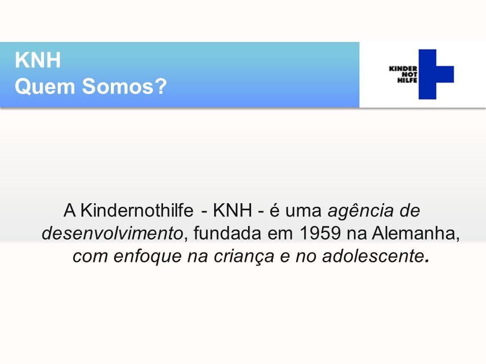 A Kindernothilfe - KNH - é uma agência de desenvolvimento, fundada em 1959 na Alemanha, com enfoque na criança e no adolescente. KNH Quem Somos?