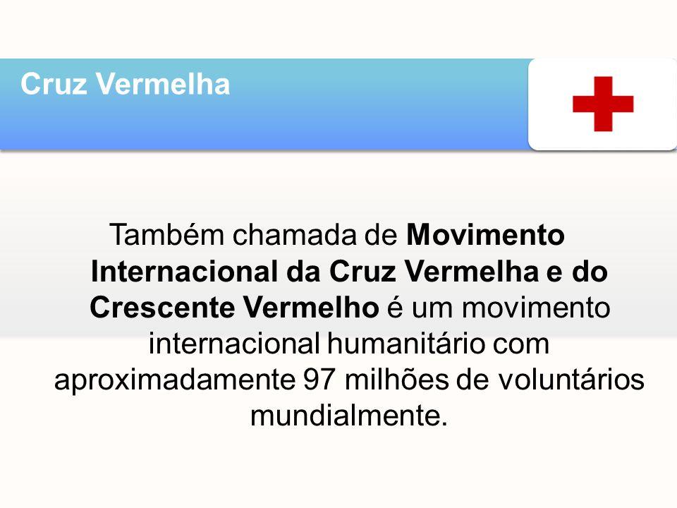 Também chamada de Movimento Internacional da Cruz Vermelha e do Crescente Vermelho é um movimento internacional humanitário com aproximadamente 97 mil